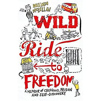 Wild Ride to Freedom: A Memoir of Childhood, Prison� and Self-Discovery