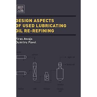 Design Aspects of Used Lubricating Oil ReRefining by Awaja & Pavel