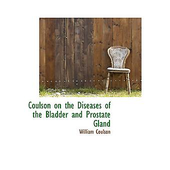 Coulson on the Diseases of the Bladder and Prostate Gland by Coulson & William