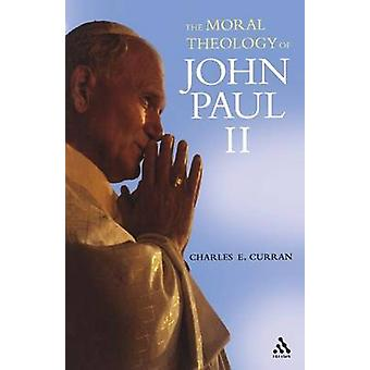 The Moral Theology of John Paul II by Curran & Charles E.