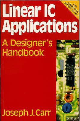 Linear IC Applications A Designers Handbook by Carr & Joseph J.