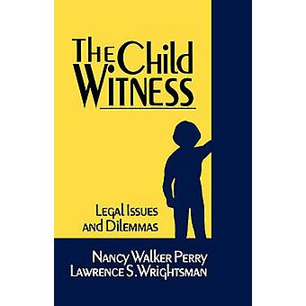 The Child Witness Legal Issues and Dilemmas by Perry & Nancy Walker