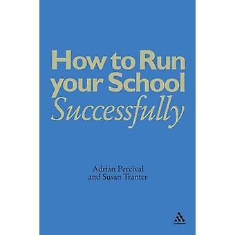 How to Run Your School Successfully by Percival & Adrian