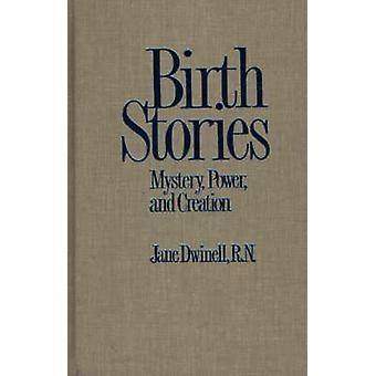 Birth Stories Mystery Power and Creation by Dwinell & Jane