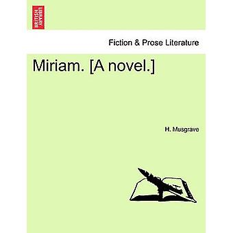 Miriam. A novel. by Musgrave & H.