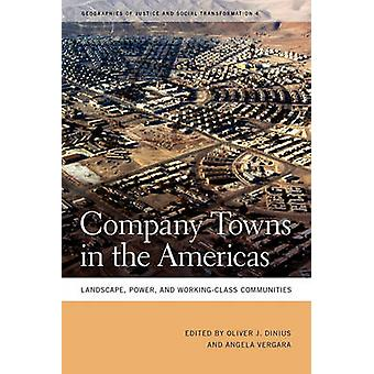 Company Towns in the Americas Landscape Power and WorkingClass Communities by Dinius & Oliver J.