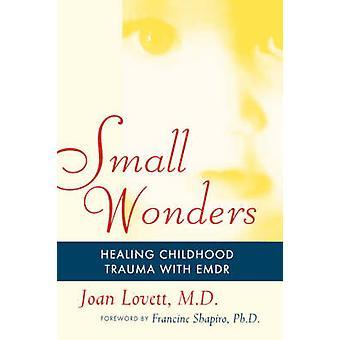 Small Wonders Healing Childhood Trauma with Emdr by Lovett & Joan