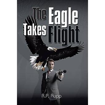 The Eagle Takes Flight by Rupp & R. P.