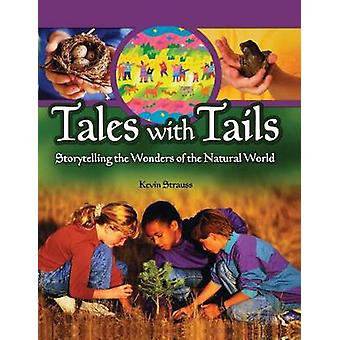 Tales with Tails Storytelling the Wonders of the Natural World by Strauss & Kevin
