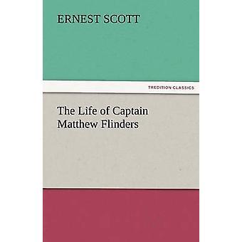 The Life of Captain Matthew Flinders by Scott & Ernest