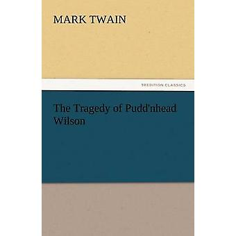The Tragedy of Puddnhead Wilson by Twain & Mark