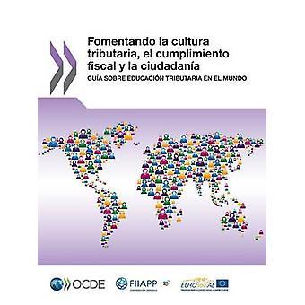 Fomentando la cultura tributaria el cumplimiento finanspolitiska y la ciudadana Gua sobre educacin tributaria sv el mundo av OECD