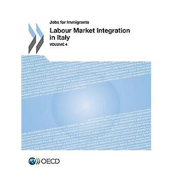 Jobs für Einwanderer Vol. 4 Arbeitsmarktintegration in Italien von der Oecd