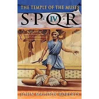Spqr IV - the Temple of the Muses by John Maddox Roberts - 97803122469