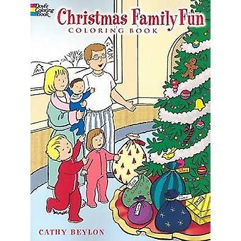 Christmas Family Fun Coloring Book by Cathy Beylon - 9780486447490 Bo