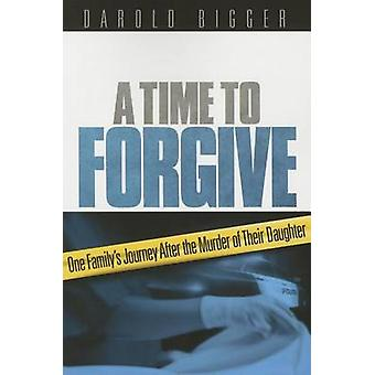 A Time to Forgive - One Family's Journey After the Murder of Their Dau