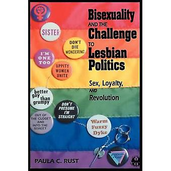 Bisexuality and the Challenge to Lesbian Politics - Sex - Loyalty - an