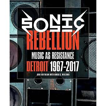 Sonic Rebellion - Music as Resistance - Detroit 1967-2017 by Jens Hoffm