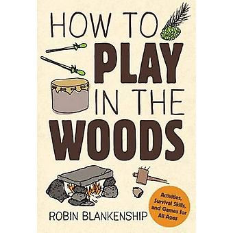 How to Play in the Woods - Activities - Survival Skills - and Games fo