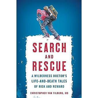Search and Rescue - A Wilderness Doctor's Life-and-Death Tales of Risk