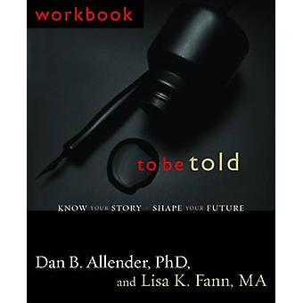 To be Told - Know Your Story - Shape Your Future - Workbook (New editio