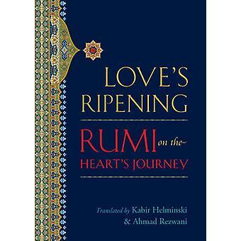 Love's Ripening - Rumi on the Heart's Journey by Kabir Helminski - Ahm