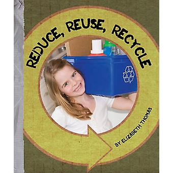 Reduce - Reuse - Recycle by Elizabeth Thomas - 9781609731762 Book