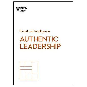 Authentic Leadership (HBR Emotional Intelligence Series) by Harvard B