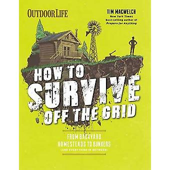 How to Survive off the Grid by Tim MacWelch - 9781681881522 Book