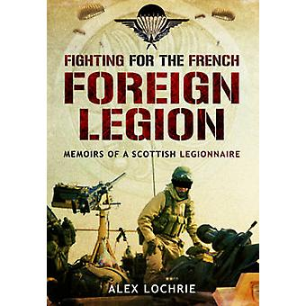 Fighting for the French Foreign Legion - Memoirs of a Scottish Legionn