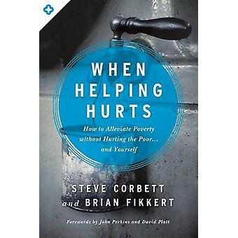 When Helping Hurts - How to Alleviate Poverty Without Hurting the Poor