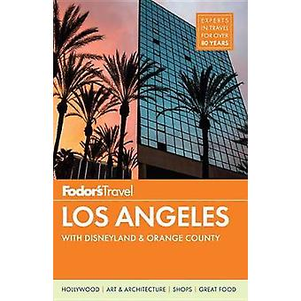 Fodor's Los Angeles - With Disneyland & Orange County by Fodor's Trave