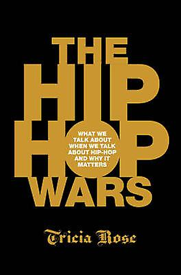 The Hip-hop Wars - What We Talk About When We Talk About Hip-hop and W