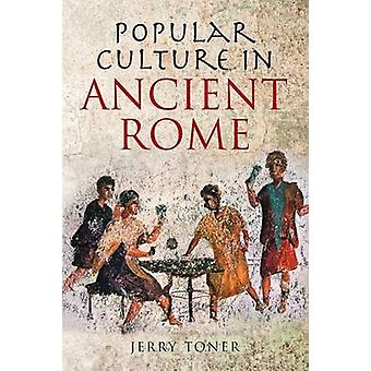 Popular Culture in Ancient Rome by Jerry Toner - 9780745643106 Book