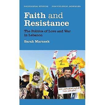 Tro och motstånd - politiken i kärlek och krig i Libanon av Sara