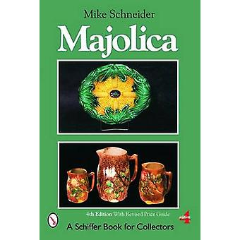 Majolica (4th Revised edition) by Mike Schneider - 9780764324987 Book