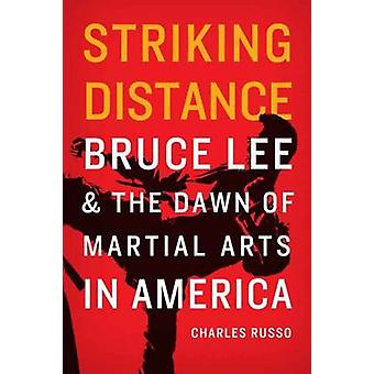 Striking Distance - Bruce Lee and the Dawn of Martial Arts in America