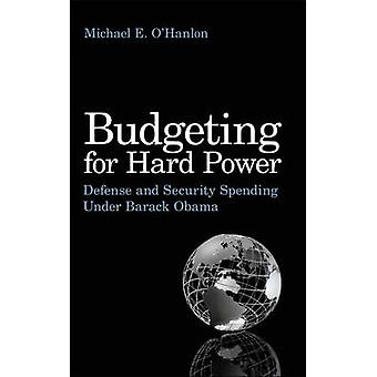 Budgeting for Hard Power - Defense and Security Spending Under Barack