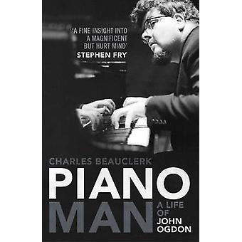 Piano Man - Life of John Ogdon by Charles Beauclerk - 9780857200112 Bo