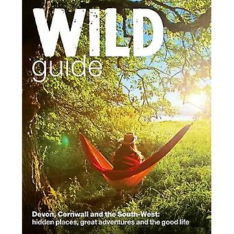 Wild Guide - Devon - Cornwall and South West - Hidden Places - Great A