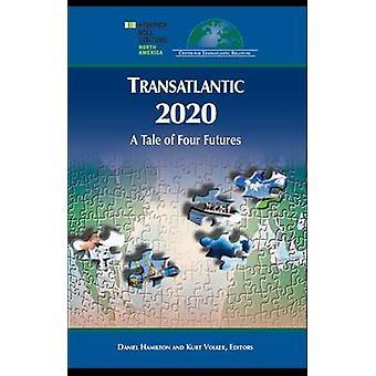 Transatlantic 20/20 - A Tale of Four Futures by Daniel S. Hamilton - K
