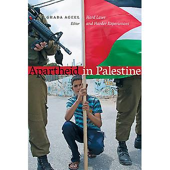 Apartheid in Palestine - Hard Laws and Harder Experiences by Ghada Age