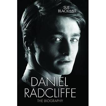Daniel Radcliffe - The Biography by Sue Blackhall - 9781782199892 Book
