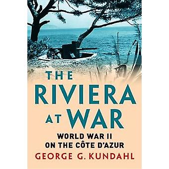 De Riviera in oorlog - Tweede Wereldoorlog aan de Cote d'Azur door George G. Kund