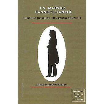 Johan Nicolai Madvigs Dannelsestanker - En Kritisk Humanist I Den Dans