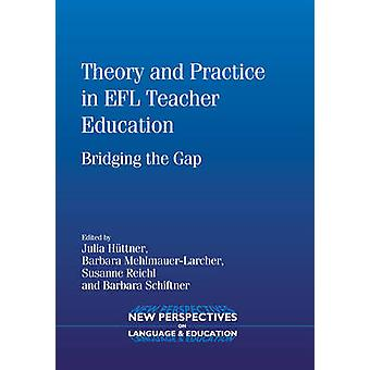 Theory and Practice in EFL Teacher Education - Bridging the Gap by Jul