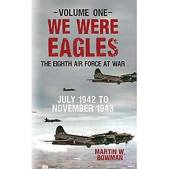 Wir waren Adler Band 1: Die achte Luftwaffe im Krieg Juli 1942 bis November 1943