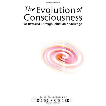 The Evolution of Consciousness: As Revealed Through Initiation Knowledge