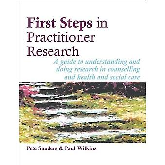 First Steps in Practitioner Research: A guide to understanding and doing research in counselling and health and social care