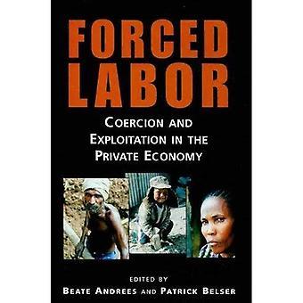 Forced Labor: Coercion and Exploitation in the Private Economy